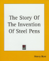 The Story Of The Invention Of Steel Pens (reprint)